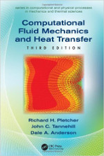 Computational Fluid Mechanics and Heat Transfer By Richard H. Pletcher, John C. Tannehill and Dale Anderson